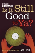 Robert Christgau: Is It Still Good to Ya?