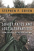 Stephen F Cohen: Soviet Fates and Lost Alternatives