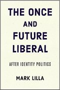 Mark Lilla: The Once and Future Liberal